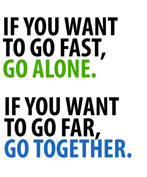 if_you_want_to_go_fast_go_alone_if_you_want_to_go_far_go_together_grande